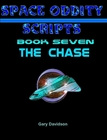SPACE ODDITY SCRIPTS: Book 7 - THE CHASE - CLICK TO PURCHASE