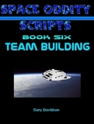 SPACE ODDITY SCRIPTS: Book 6 - TEAM BUILDING