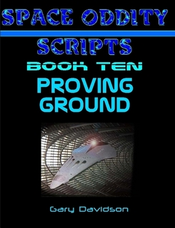 SPACE ODDITY SCRIPTS: Book 10 - PROVING GROUND - CLICK TO PURCHASE