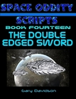 SPACE ODDITY SCRIPTS: Book 14 - THE DOUBLE-EDGED SWORD - CLICK TO PURCHASE