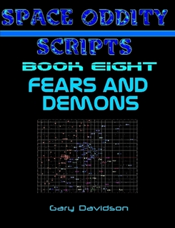 SPACE ODDITY SCRIPTS: Book 8 - FEARS AND DEMONS - CLICK TO PURCHASE